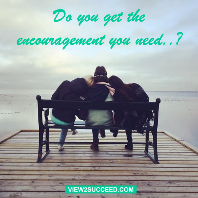Do You Get The Encouragement You Need..?