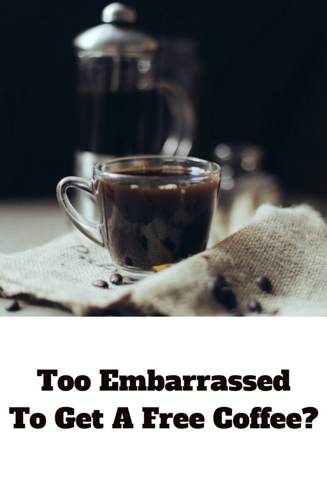Too Embarrassed To Get A Free Coffee?