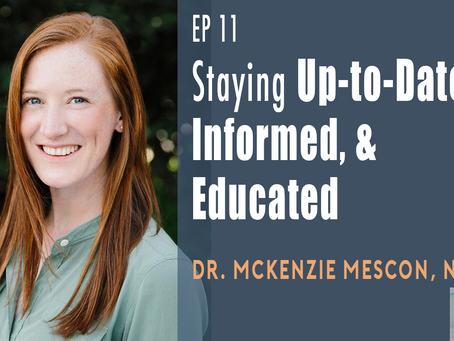 EP 11| Staying Up-To-Date with Dr. McKenzie Mescon, ND