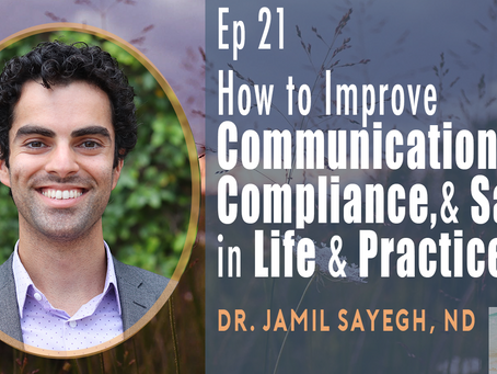 EP 21| How to Improve Communication, Compliance,& Sales in Life & Practice with Dr. Jamil Sayegh, ND