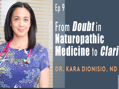 Ep 9 | From Doubt in Naturopathic Medicine to Clarity with Dr. Kara Dionisio