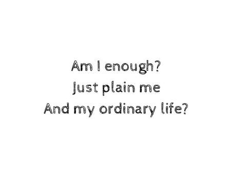 Am I enough?