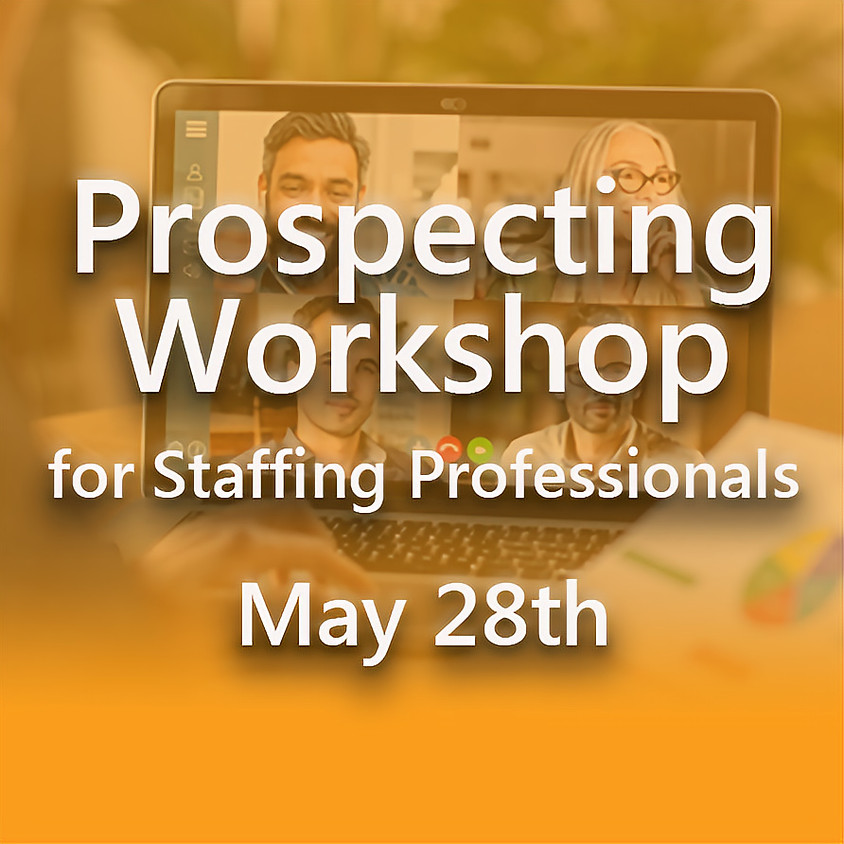 Prospecting Workshop for Staffing Professionals - May 28th
