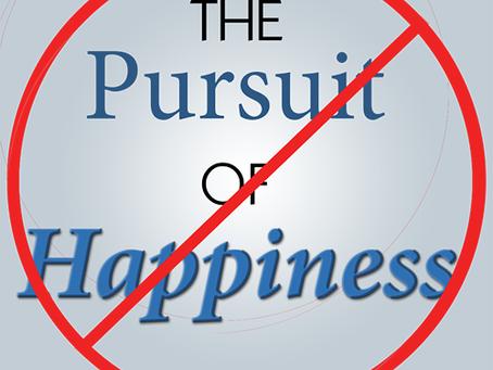 Wait! It's NOT the Pursuit of Happiness...