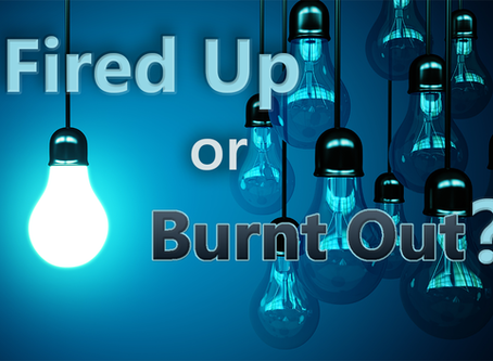 Fired Up or Burnt Out