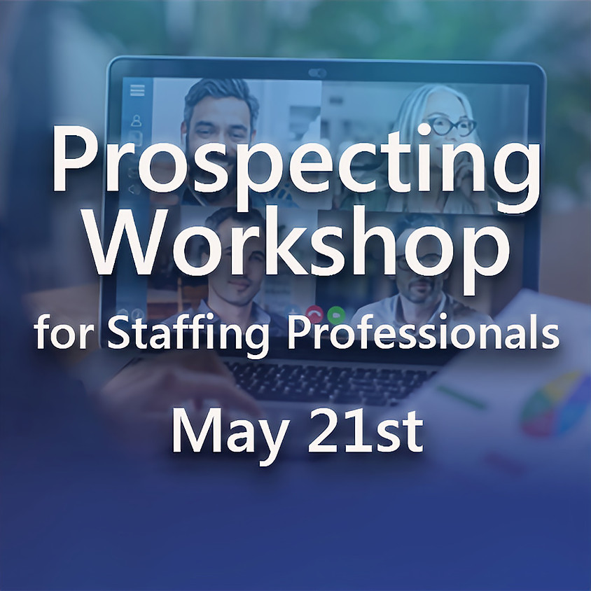 Prospecting Workshop for Staffing Professionals- May 21st