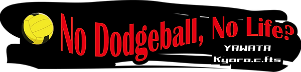 No dodgeball no life.png