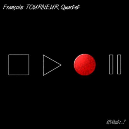 François TOURNEUR Quartet - èftékatr...?