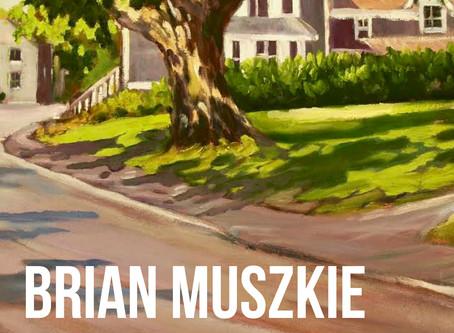 Brian Muszkie in August!