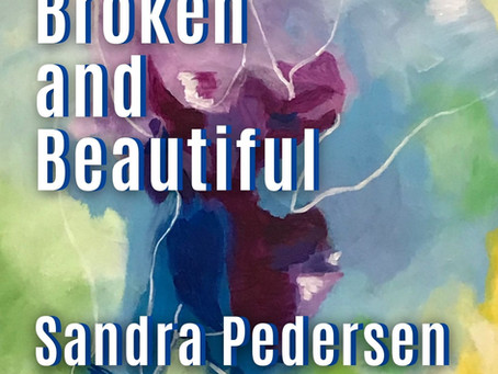 "Sandra Pedersen ""Broken and Beautiful"""