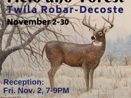 ONE WEEK AWAY! Twila Robar-Decoste 'Field and Forest'