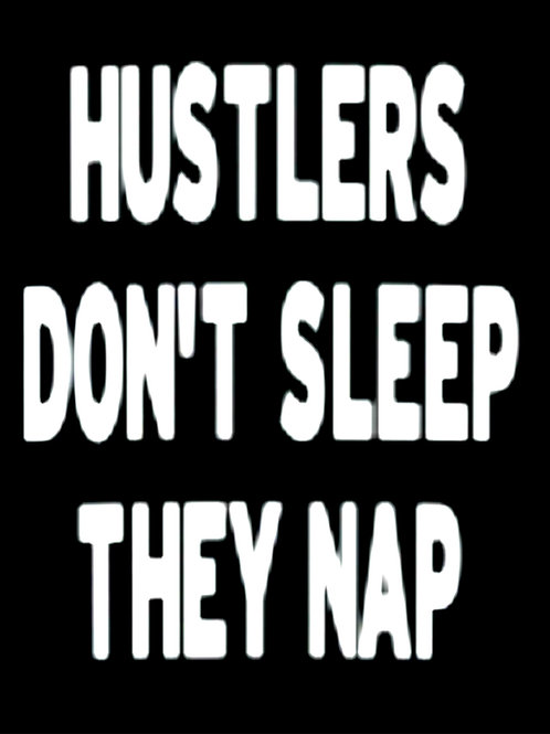 HUSTLERS DONT SLEEP THEY NAP