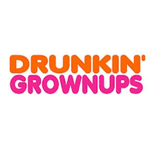 DRUNKIN GROWNUPS
