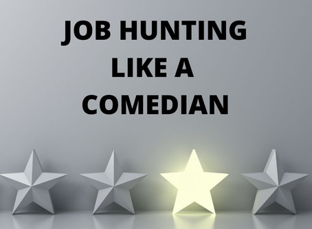 Job Hunting like a Stand Up Comedian ……….
