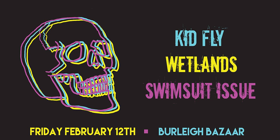 Kid Fly (w/ Wetlands & Swimsuit Issue) *FREE SHOW*