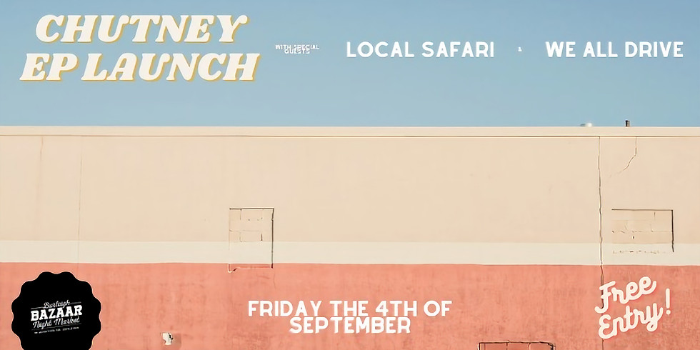 Chutney EP Launch ft. We All Drive & Local Safari