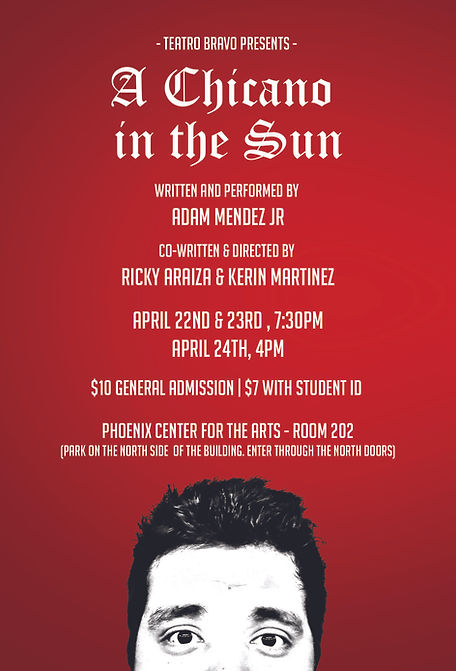 A CHICANO IN THE SUN. APRIL 22 & 23 7:30 PM, APRIL 24TH 4PM, $10 GENERAL ADMISSION, $7 WITH STUDENT ID, PHOENIX CENTER FOR THE ARTS ROOM 202