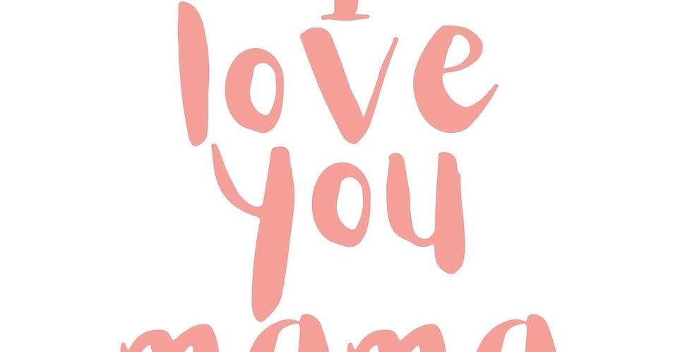 """I Love You Mama"""