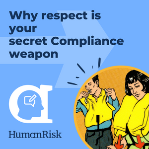 Why respect is your secret Compliance weapon