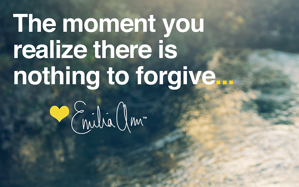 The moment you realize there is nothing to forgive... - Emilia Ann