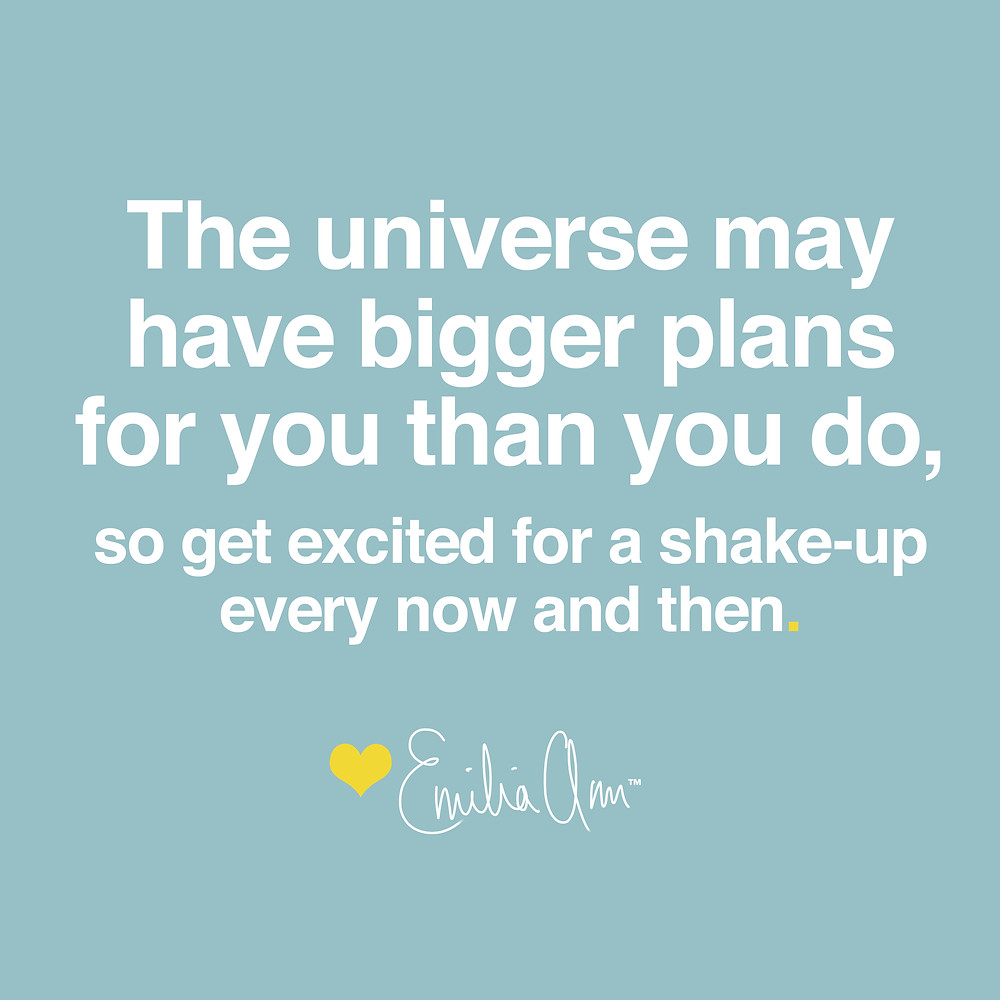 The universe may have bigger plans for you than you do