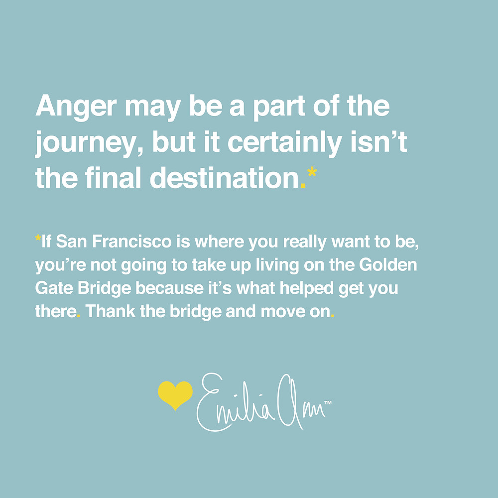 Anger may be part of the journey, but it certainly isn't the final destination - Emilia Ann
