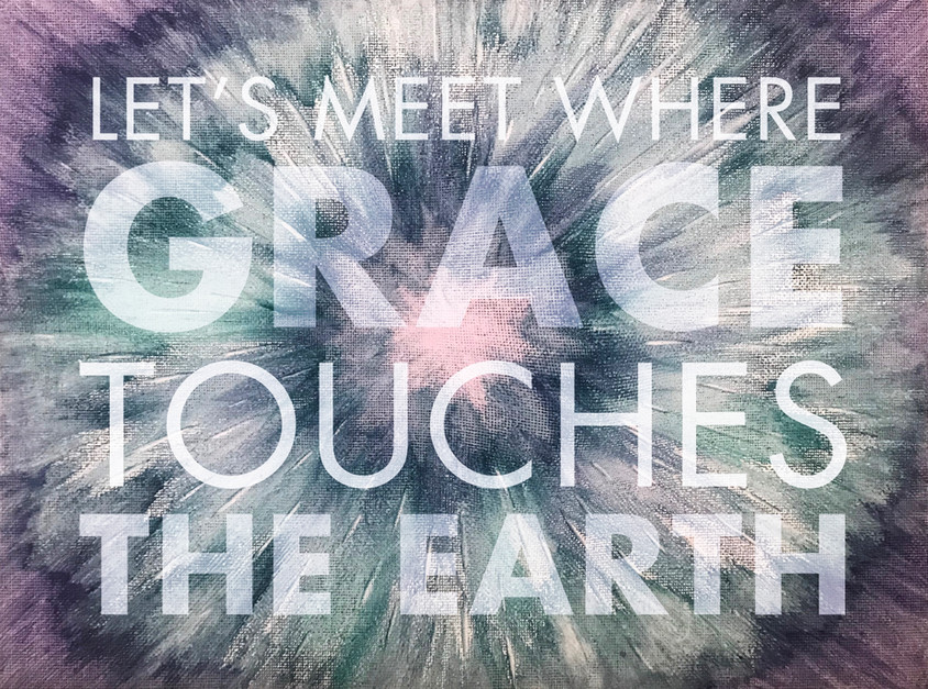 WHERE GRACE TOUCHES THE EARTH