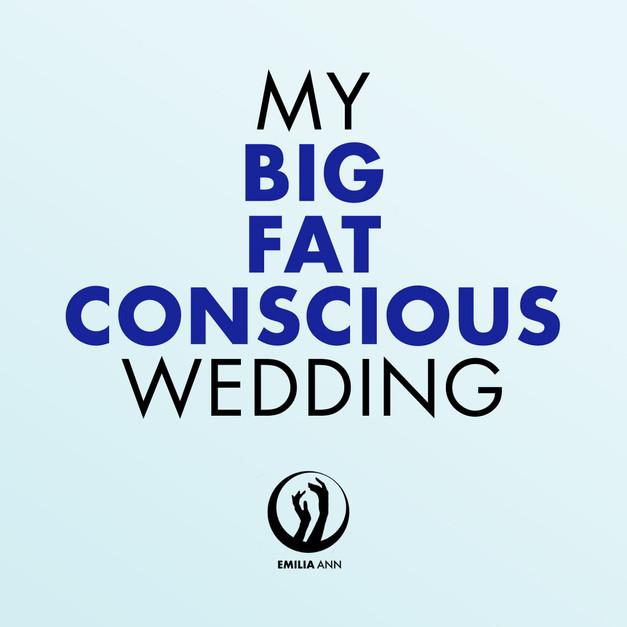 MY BIG FAT CONSCIOUS WEDDING