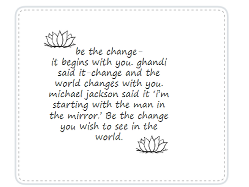 be the change - small inspirations