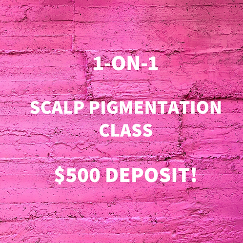 1 ON 1SCALP PIGMENTATION CLASS ($500 DEPOSIT)