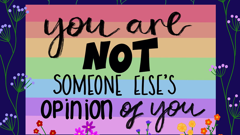 You are not someone else's opinion of you