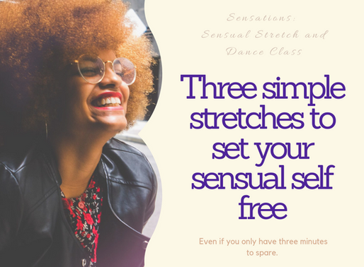 THREE STRETCHES TO SET YOUR SENSUAL SELF FREE