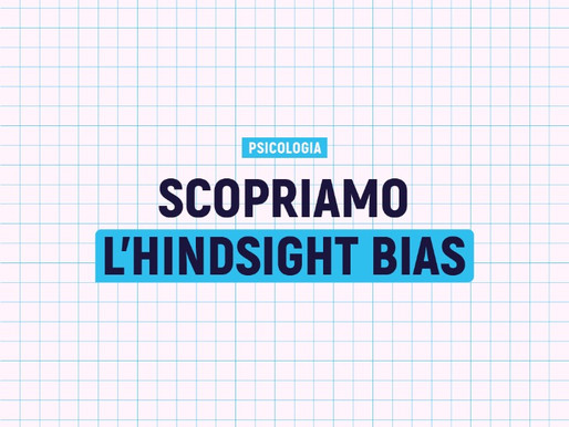 Scopriamo l'hindsight bias
