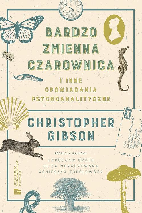 Bardzo Zmienna Czarownica i inne opowiadania psychoanalityczne. Christopher Gibs