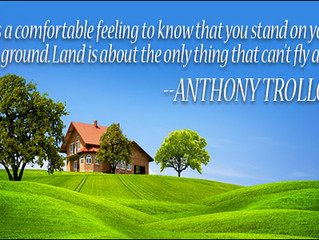 It is comfortable feeling to know that you stand on your own ground.  Land is about the only thing t