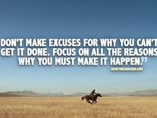 Don't make excuses for why you can't get it done