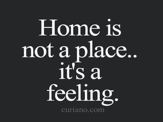 Home is not a place…it's a feeling.