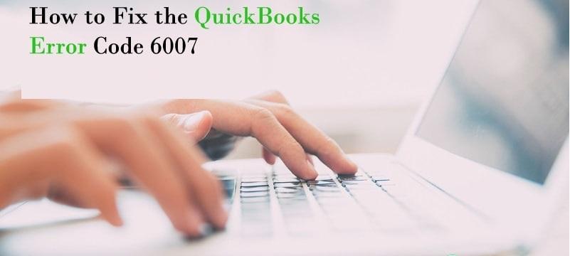 QuickBooks Error Code 6007