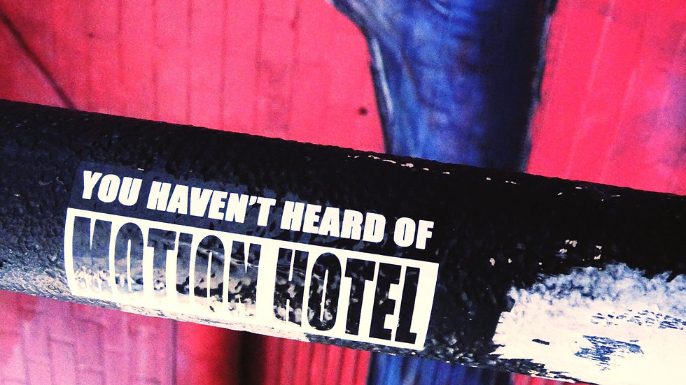 """'YOU HAVEN'T HEARD OF MOTION HOTEL"""" Sticker"""