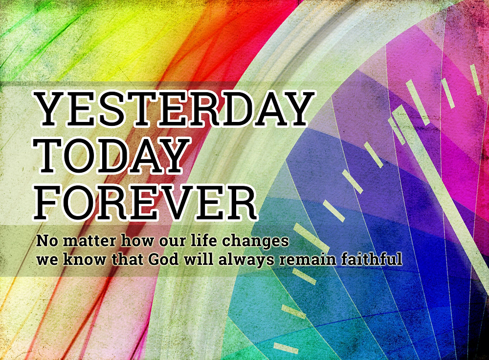 Yesterday, Today, Forever - God remains faithful
