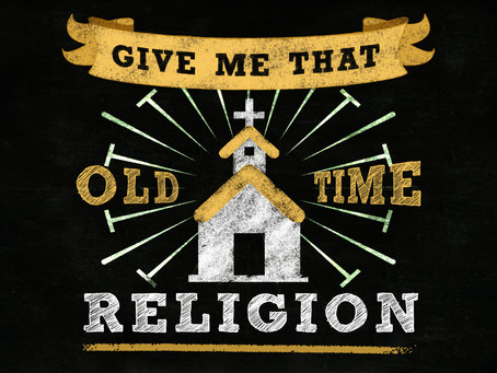 Give Me That Old Time Religion