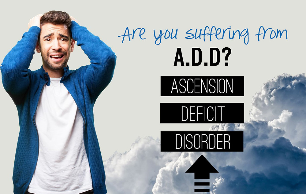 Ascension Deficit Disorder