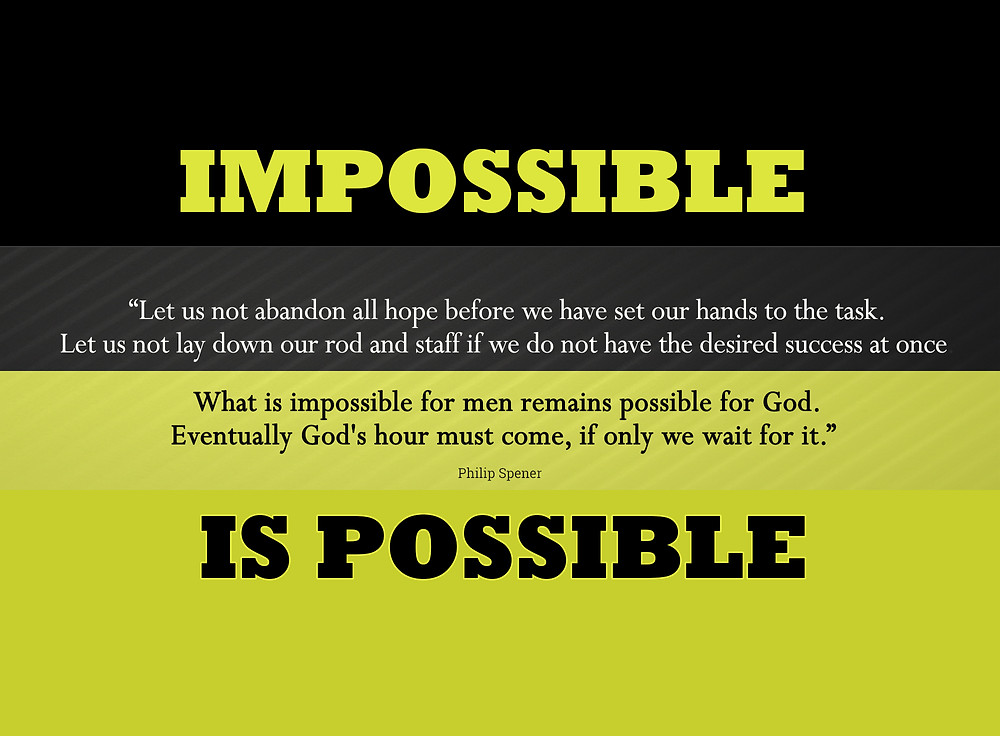 Spener quote Impossible for men is possible for God