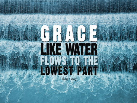 Grace, like water, flows to the lowest part.