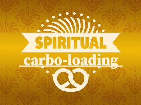 Spiritual carbo-loading
