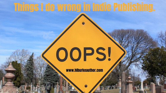 Things I Do Wrong in Indie Publishing