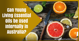 Can Young Living Essential Oils be used internally in Australia
