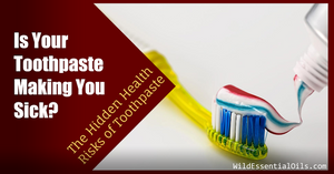 Is your Toothpaste Making you Sick - The Hidden Health Risks of Toothpaste