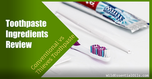 Toothpaste Ingredients Review Conventional v Thieves Toothpaste