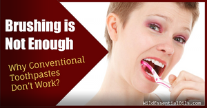 Toothpaste Brushing is Not Enough Why Conventional Toothpastes don't work